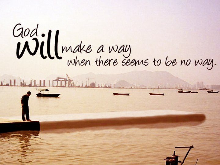 God will make a way, whether it seem no way